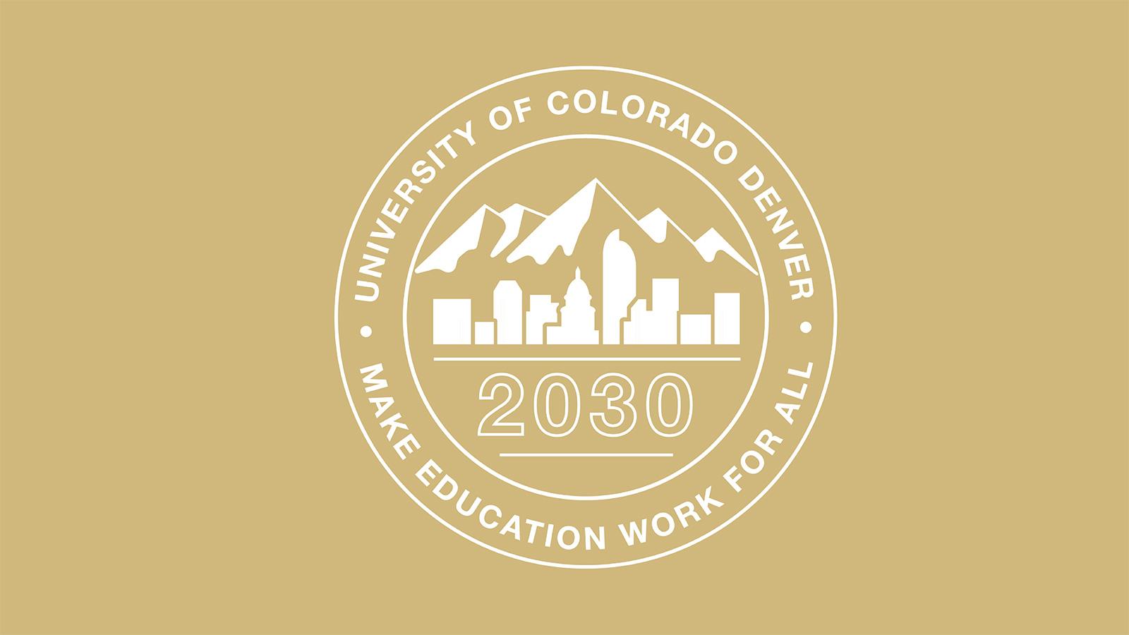 Seal of University of Colorado Denver, 2030 - Make Education Work for All