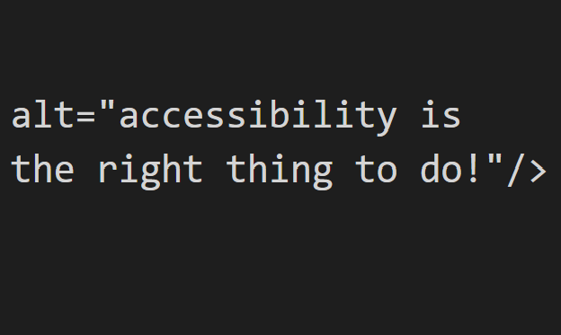 html code: alt=accessibility is the right thing to do!